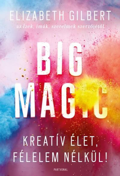 Big Magic - Kreatív élet, félelem nélkül! Book Cover